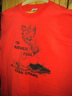 I would rather Fall than Crawl TSHIRT by Cavernkim on Etsy, $12.50