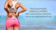 Psychosomatika... záda jsou místem kam odsuneme všechno na co se nechceme dívat ProKondicicz Love My Body, Things I Want, Swimming, Health, Swimwear, Nordic Interior, Stretching, Fashion, Psychology Programs