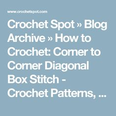 Crochet Spot  » Blog Archive   » How to Crochet: Corner to Corner Diagonal Box Stitch - Crochet Patterns, Tutorials and News