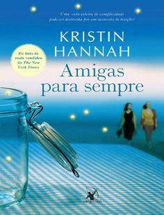 Amigas Para Sempre - Kristin Hannah - Na lista para ler.