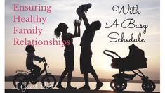 Ensuring Healthy Family Relationships With A Busy Schedule