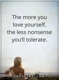love yourself quotes The more you love yourself, the less nonsense you'll tolerate. Amazing Quotes, Great Quotes, Quotes To Live By, Inspirational Quotes, Happy Quotes, True Quotes, Positive Quotes, Heart Warming Quotes, Buddha Quote