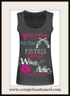 "SASSY COWGIRL TANK TOP Pink Teal ""You Gonna Pull Them Pistols Out Or Whistle Dixie"" Black Tank Top  #tanktop #top #shirt #pistol #sixshooter #sassy #cowgirl #western #lips #whistledixie #clothing #boutique #fashion #sexy #cowgirlsuntamed"