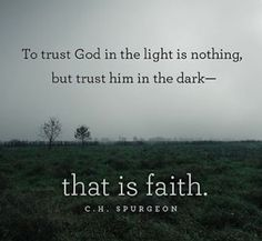 """""""To trust God in the light is nothing, but trust him in the dark—that is faith. Spurgeon) Psalm O thou my God, save thy servant that trusteth in thee. Faith Quotes, Bible Quotes, Me Quotes, Bible Verses, Scriptures, Trust In God Quotes, Faith Sayings, Godly Quotes, Encouragement Quotes"""