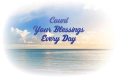Whenever you're feeling a little low, start counting your blessings. You'll be surprised!