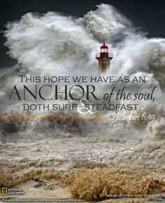 This hope we have as an anchor of the soul, both sure and steadfast. Heb 6:19 <3