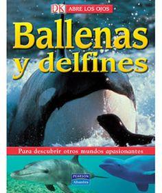 """""""BALLENAS Y DELFINES"""" ES UN LIBRO DE LA COLECCION ABRE LOS OJOS DE LA EDITORIAL PEARSON ALHAMBRA"""
