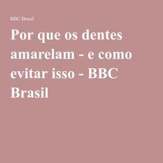 Por que os dentes amarelam - e como evitar isso - BBC Brasil