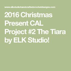 2016 Christmas Present CAL Project #2 The Tiara by ELK Studio!