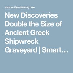 New Discoveries Double the Size of Ancient Greek Shipwreck Graveyard | Smart…