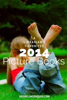 Kids (ages 4-9) picture books published in the last half of 2014, recommended by a children's librarian at http://abooklongenough.com
