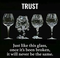 Trust: Just like this glass, once it's been broken, it will never be the same. trust quotes quotes on trust life quotes quote quotes quotes and sayings life life goals quotes to live by motivational quotes Karma Quotes, Reality Quotes, Wisdom Quotes, True Quotes, Words Quotes, Selfish Quotes, Quotes Quotes, Sayings, Success Quotes