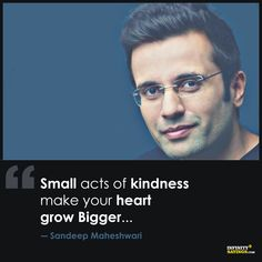 Small acts of kindness make your heart grow Bigger Small Motivational Quotes, Motivational Speeches, Motivational Thoughts, Great Quotes, Positive Quotes, Inspirational Quotes, Wisdom Quotes, True Quotes, Sandeep Maheshwari Quotes