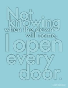not knowing when the dawn will come, i open every door. – emily dickinson. #quote #inspiration