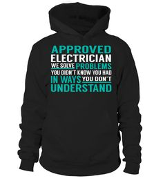Approved Electrician We Solve Problems You Dont Understand Job Title T-Shirt #ApprovedElectrician