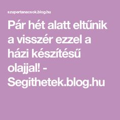 Pár hét alatt eltűnik a visszér ezzel a házi készítésű olajjal! - Segithetek.blog.hu
