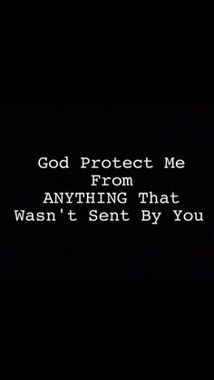 God protect from anything that wasn't sent by you quote