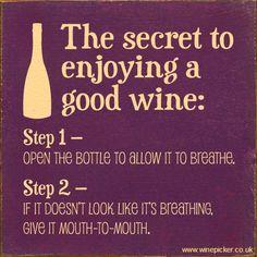 The secret of enjoying good WINE.