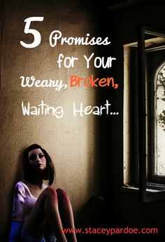 Bible promises for fear, waiting, pain, trials, suffering, and your broken heart