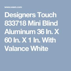 Designers Touch 833718 Mini Blind Aluminum 36 In. X 60 In. X 1 In. With Valance White