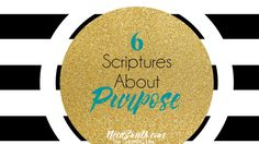 6 Scriptures to Read About Purpose