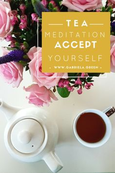 Tea meditation accept yourself Become more zen with this short peaceful guided meditation. www.gabriela.green