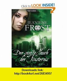 Der sanfte Hauch der Finsternis (9783442375547) Jeaniene Frost , ISBN-10: 3442375541  , ISBN-13: 978-3442375547 ,  , tutorials , pdf , ebook , torrent , downloads , rapidshare , filesonic , hotfile , megaupload , fileserve
