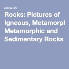 Rocks: Pictures of Igneous, Metamorphic and Sedimentary Rocks
