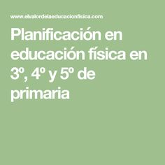 Planificación en educación física en 3º, 4º y 5º de primaria Pe Lessons, Physical Education, Physics, Teacher, Math Equations, Gym, Tips, Cata, Delaware