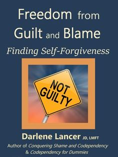 Freedom From Guilt and Blame - Finding Self-Forgiveness