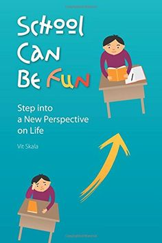 School Can Be Fun: Step into a New Perspective on Life by Vit Skala http://www.amazon.com/dp/1522737006/ref=cm_sw_r_pi_dp_ja7exb0F016BK