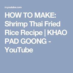 HOW TO MAKE: Shrimp Thai Fried Rice Recipe   KHAO PAD GOONG - YouTube