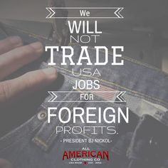 We will not trade USA jobs for foreign profits.  #MadeInUSA  www.allamericanclothing.com