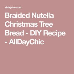 Braided Nutella Christmas Tree Bread - DIY Recipe - AllDayChic