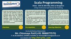 Scala Programming Workshop Dates : 25th & 26th May 2016 @ Bangalore WebURL : www.bit.ly/kw_scala Contact : Chinmaya S Patil ( 9886077575 )