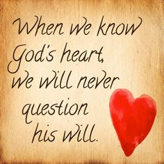 When we know God's heart we will never question His will. #cdff #christianinspiration