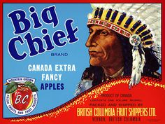 This fruit crate label was used on Big Chief Apples, c. 1940s: 'Big Chief Brand. Canada Extra Fancy Apples. Mountain Grown Fresh Fruits and Fruit Products. Product of Canada. Contents One Volume Bushe