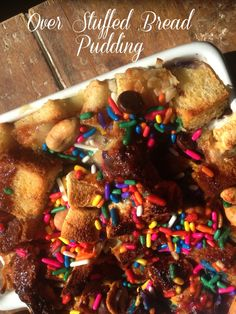Over Stuffed Bread Pudding with funfetti!!