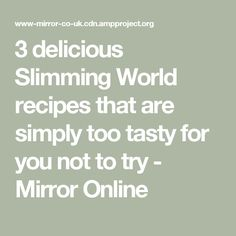 3 delicious Slimming World recipes that are simply too tasty for you not to try - Mirror Online