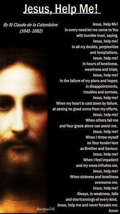 Our Morning Offering – 20 April – Friday of the Third Week of Eastertide Jesus, Help Me! By St Claude de la Colombière S. Jesus, Help Me! Jesus Prayer, Prayer Scriptures, Faith Prayer, Prayer Quotes, Healing Scriptures, Novena Prayers, Catholic Prayers, Holy Mary, Good Friday Quotes