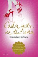 Cada gota de tu vida de Yolanda Saenz.   http://prettynuit.blogspot.com.es/2012/07/cada-gota-de-tu-vida.html#more