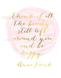 foreversmilingpickle: Think of all the beauty still left around you and be happy. -Anne Frank