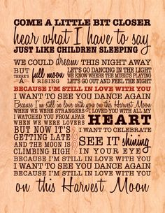 """Lyrics to Harvest Moon by Neil Young.  """"Because I'm still in love with you on this harvest moon."""""""