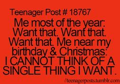 so me. my kids HATE it when I say there's nothing I really want for Christmas but through the year, so different, HA!