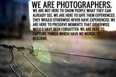 """We are photographers..."" #photography #quotes #inspiration"