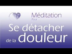 Méditation guidée - SE DETACHER DE SA DOULEUR - YouTube