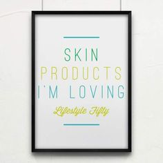 Skin Products I Love - Lifestyle Fifty