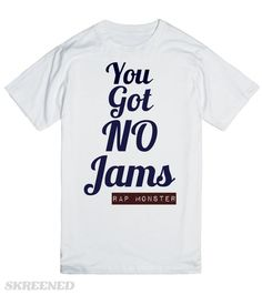 "You got no jams | a ""you got no jams"" tee in honor of Rap Monster #Skreened"