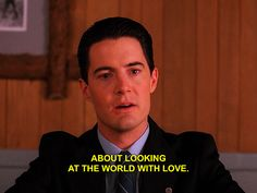 Agent Cooper - Looking at the world with love