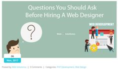 Questions You Should Ask Before Hiring A Web Designer  Questions You Should Ask Before Hiring A Web Designer to any web development and web design company. Expertise allows achieving the goals.